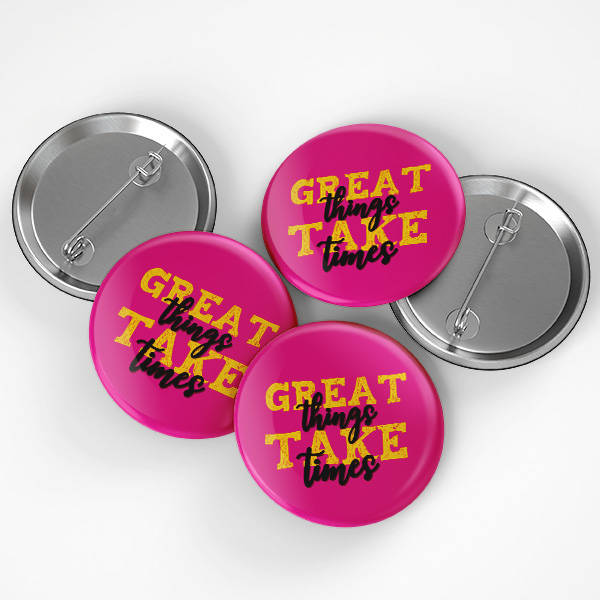 Great Things Take Times Buton Rozet