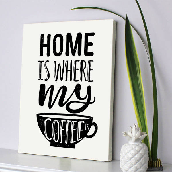 Home Is Where My Coffee Motto Kanvas Tablo