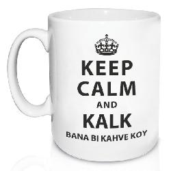 - Keep Calm and Kalk Bana Bi Kahve Koy Kupa Bardak